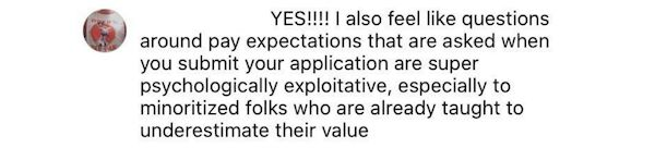 Screenshot from IG: YES!!!! I also feel like questions around pay expectations that are asked when you submit your application are super psychologically exploitative, especially to minoritized folks who are already taught to underestimate their value