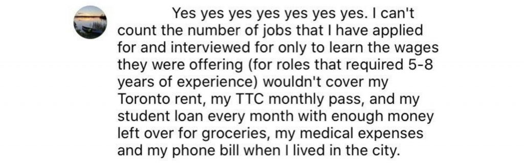 Screenshot from IG: Yes yes yes yes yes yes yes. I can't count the number of jobs that I have applied for and interviewed for only to learn the wages they were offering (for roles that required 5-8 years of experience) wouldn't cover my Toronto rent, my TTC monthly pass, and my student loan every month with enough money left over for groceries, my medical expenses and my phone bill when I lived in the city.